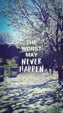 'The worst may never happen' wallpaper